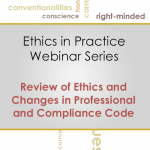 Ethics in Practice Webinar Training Series: Review of Ethics and Changes in Professional and Compliance Code (JANUARY 2016)