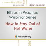 Ethics in Practice Webinar Training Series: How to Stay Out of Hot Water (FEBRUARY 2016)