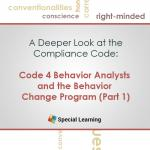 Ethics in Practice Series: Code 4.0 Behavior Analysts and the Behavior Change Program (Part 1)