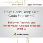 Ethics: Code 4.0 Behavior Analysts and the Behavior Change Program (Part 2)