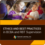 Ethics and Best Practices in BCBA, BCaBA and RBT Supervision
