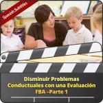 Disminuir Problemas Conductuales con una Evaluación FBA –Parte 1