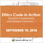 Ethics Code in Action: Section 5 Supervision and Related Scenarios (Sept 19, 2018)