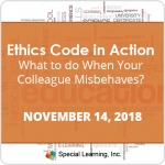 Ethics Code in Action: Behavior Analysts Behaving Badly: What to do When Your Colleague Misbehaves? (Nov 14, 2018)