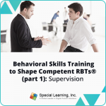 Behavioral Skills Training to Shape Competent RBTs® Live (Part 1)- SUPERVISION (November 13, 2018)
