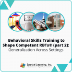 Behavioral Skills Training to Shape Competent RBTs® Live (part 2)- GENERALIZATION ACROSS SETTINGS (November 20, 2018)