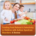 Treating Food Refusal & Selectivity in Children With Autism Spectrum Disorders Part 2: A Review