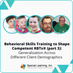 Behavioral Skills Training to Shape Competent RBTs® Live (Part 3)- GENERALIZATION ACROSS DIFFERENT CLIENT DEMOGRAPHICS (November 27, 2018)