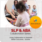 SLP & ABA Collaboration Series: Using Collaboration to Generate Best Outcomes... Quicker (LIVE Webinar 9/26/2018)