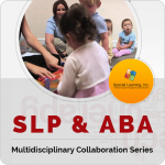 Multidisciplinary Collaboration Series- Module 2: SLP & ABA (RECORDED)