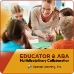 Multidisciplinary Collaboration Series- Module 3: EDUCATORS & ABA (RECORDED)