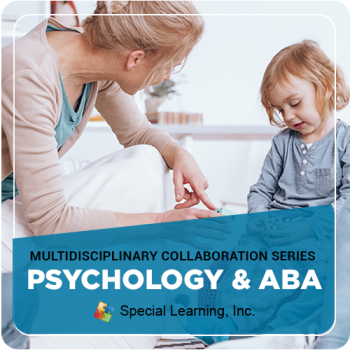 Multidisciplinary Collaboration Series Module 4: Psychologist and ABA Collaboration (RECORDED)