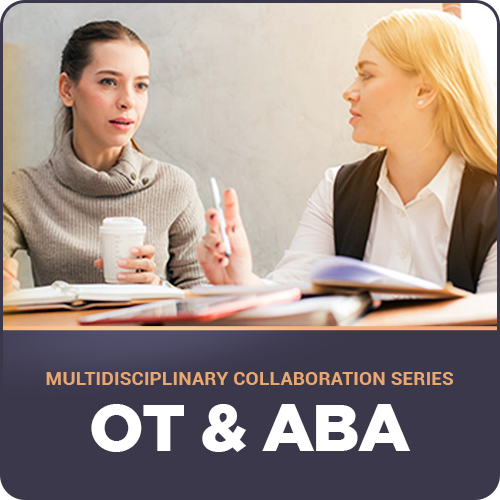 Multidisciplinary Collaboration Series- Module 5: OT & ABA: image 1