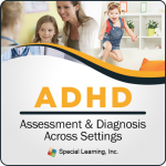 ADHD Assessment and Diagnosis Across Settings Redone (RECORDED)