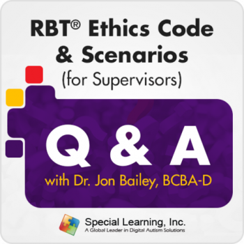 RBT® Ethics Code & Scenarios (for Supervisors) - Q & A with Dr. Jon Bailey BCBA-D (Recorded)