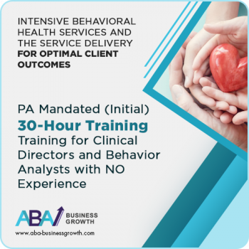 PA (IBHS) Initial Training for Clinical Directors and/or Behavior Consultant (Behavior Analysts et. al.) without Experience (Initial 30 hours)