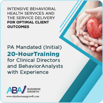 PA (IBHS) Initial Training for Clinical Directors and/or Behavior Consultant (Behavior Analysts et. al.) with Experience (Initial 20 hours)