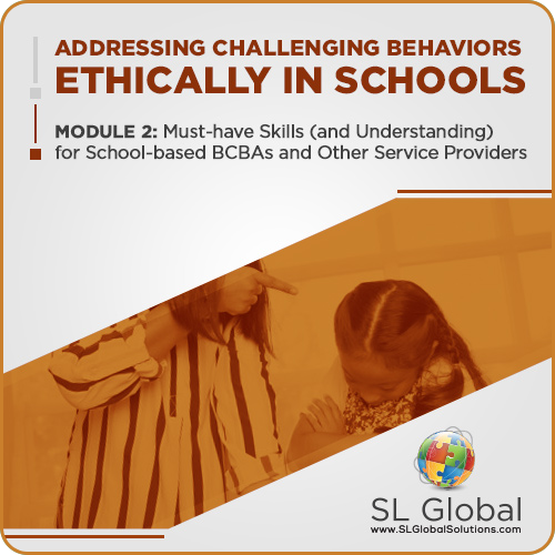 Addressing Challenging Behaviors Ethically in Schools Module 2: Must-have Skills (and Understanding) for School-based BCBAs and Other Service Providers (Recorded): image 1
