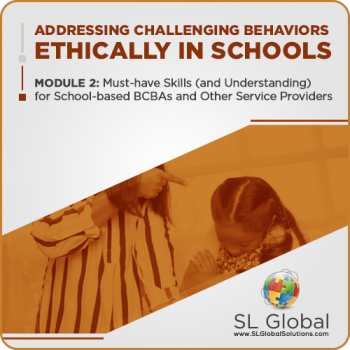 Addressing Challenging Behaviors Ethically in Schools Module 2: Must-have Skills (and Understanding) for School-based BCBAs and Other Service Providers (Recorded)