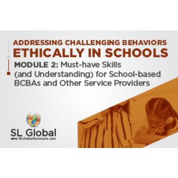 Addressing Challenging Behaviors Ethically in Schools Module 2: Must-have Skills (and Understanding) for School-based BCBAs and Other Service Providers (Recorded): image 2