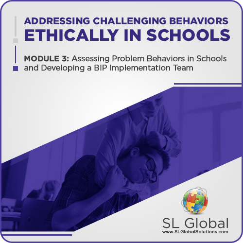 Addressing Challenging Behaviors Ethically in Schools Module 3: Assessing Problem Behaviors in Schools and Developing a BIP Implementation Team (RECORDED): image 1