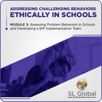 Addressing Challenging Behaviors Ethically in Schools Module 3: Assessing Problem Behaviors in Schools and Developing a BIP Implementation Team (RECORDED)