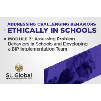 Addressing Challenging Behaviors Ethically in Schools Module 3: Assessing Problem Behaviors in Schools and Developing a BIP Implementation Team (LIVE May 13, 2020): image 4