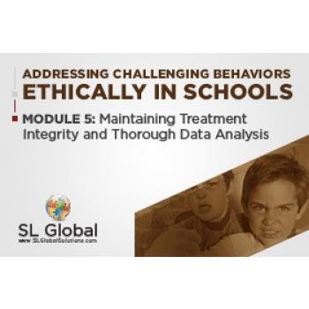 Addressing Challenging Behaviors Ethically in Schools Module 5: Maintaining Treatment Integrity and Thorough Data Analysis (Recorded): image 2