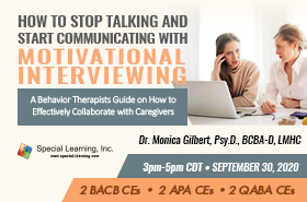 How to Stop Talking and Start Communicating with Motivational Interviewing: A Behavior Therapist Guide on How to Effectively Collaborate with Caregivers