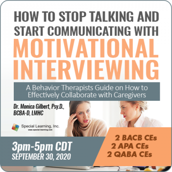 How to Stop Talking and Start Communicating with Motivational Interviewing: A Behavior Therapist Guide on How to Effectively Collaborate with Caregivers (RECORDED)