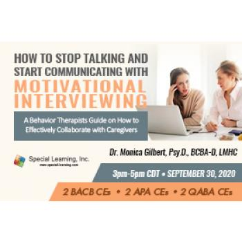 How to Stop Talking and Start Communicating with Motivational Interviewing: A Behavior Therapist Guide on How to Effectively Collaborate with Caregivers (RECORDED): image 5