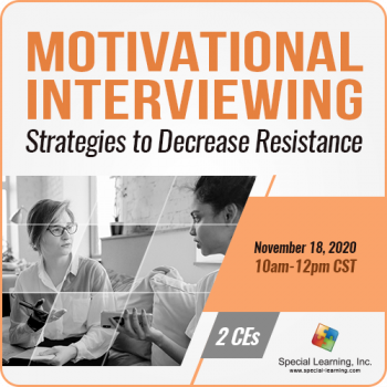 Motivational Interviewing: Strategies to Decrease Resistance and Increase Buy-in (LIVE Webinar November 18, 2020)
