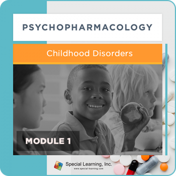 Psychopharmacology Webinar Series Module 1: Overview of Psychopharmacology and Childhood Disorders (Recorded)