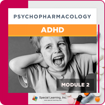 Psychopharmacology Webinar Series Module 2: Psychopharmacology and ADHD (Recorded)