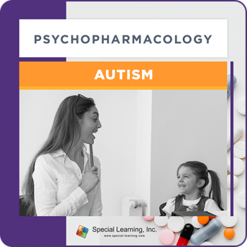 Psychopharmacology Webinar Series Module 3: Psychopharmacology and Autism (Recorded)