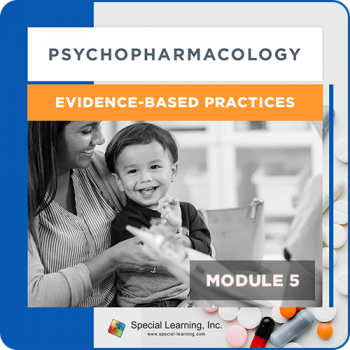 Psychopharmacology Webinar Series Module 5: Psychopharmacology and Evidence-Based Practices (Recorded)