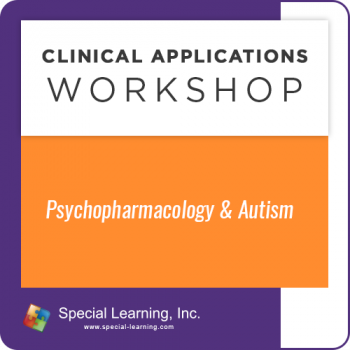 Psychopharmacology and Autism: [Clinical Applications Workshop] (Recorded)