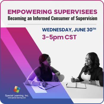 Empowering Supervisees: Becoming an Informed Consumer of Supervision (LIVE 6/30/2021)