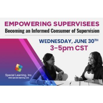 Empowering Supervisees: Becoming an Informed Consumer of Supervision (LIVE 6/30/2021): image 4