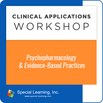 Psychopharmacology and Evidence-Based Practices [Clinical Applications Workshop] (Recorded)