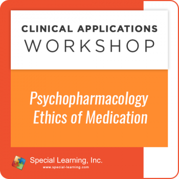 Psychopharmacology: Ethics of Medication [Clinical Applications Workshop] (Recorded)
