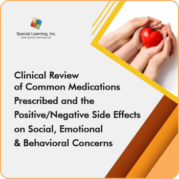Clinical Review of Common Medications Prescribed and the Positive/Negative Side Effects on Social, Emotional and Behavioral Concerns
